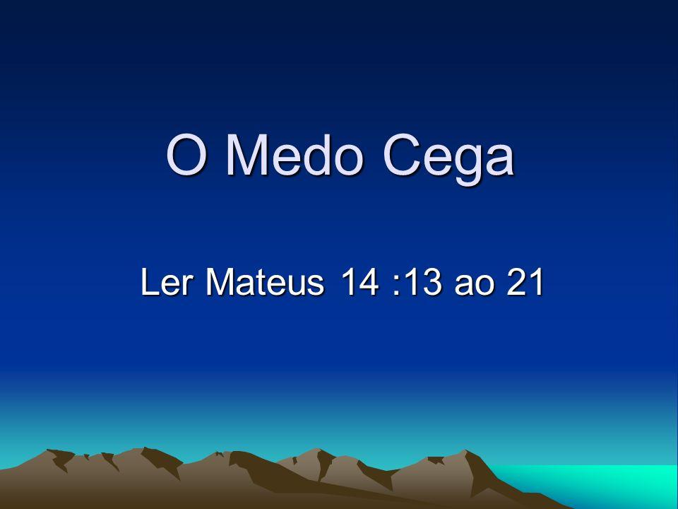 O Medo Cega Ler Mateus 14 :13 ao 21