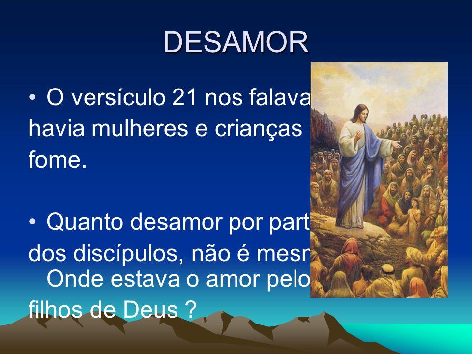 DESAMOR O versículo 21 nos falava que havia mulheres e crianças com