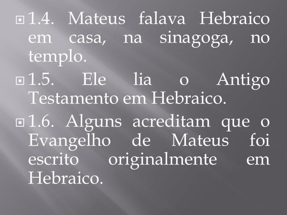1.4. Mateus falava Hebraico em casa, na sinagoga, no templo.