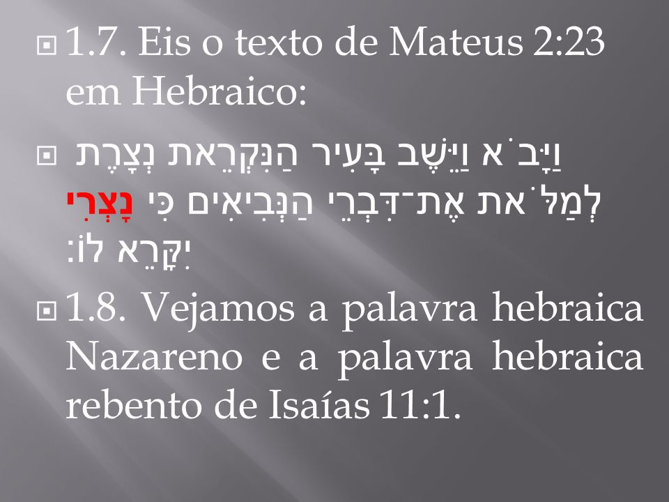 1.7. Eis o texto de Mateus 2:23 em Hebraico: