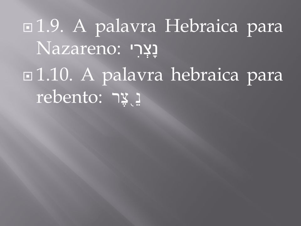 1.9. A palavra Hebraica para Nazareno: נָצְרִי