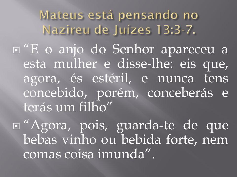 Mateus está pensando no Nazireu de Juízes 13:3-7.