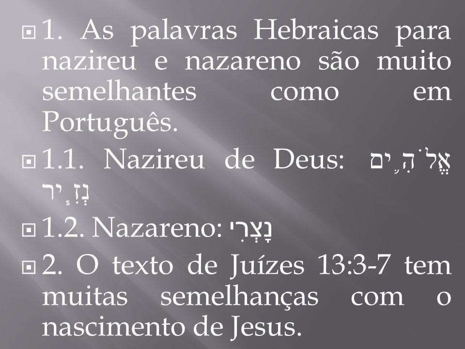 1. As palavras Hebraicas para nazireu e nazareno são muito semelhantes como em Português.