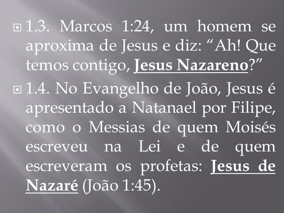 1. 3. Marcos 1:24, um homem se aproxima de Jesus e diz: Ah