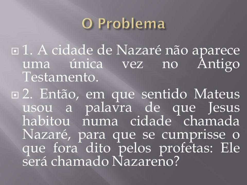 O Problema 1. A cidade de Nazaré não aparece uma única vez no Antigo Testamento.
