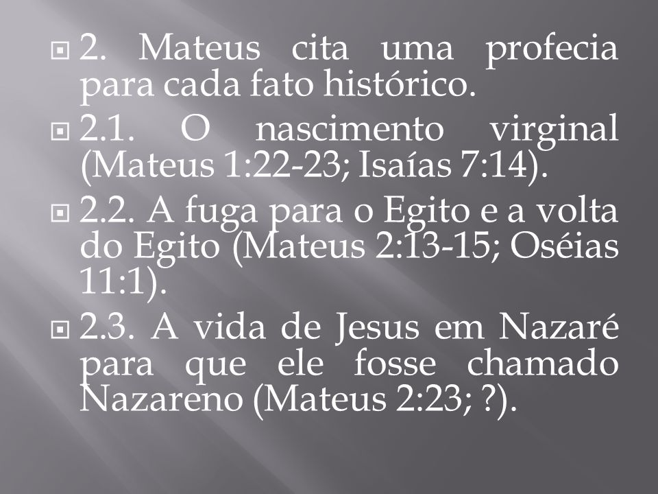 2. Mateus cita uma profecia para cada fato histórico.
