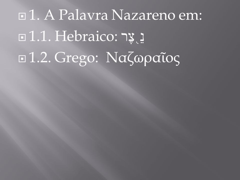 1. A Palavra Nazareno em: 1.1. Hebraico: נֵ֖צֶר 1.2. Grego: Ναζωραῖος