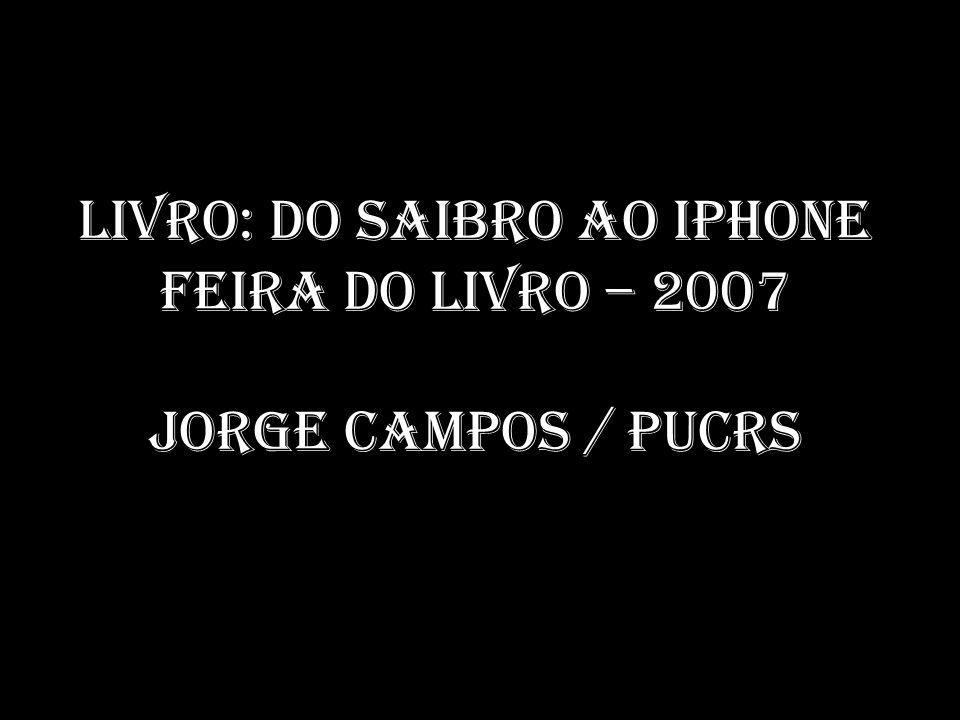 Livro: do Saibro ao Iphone Feira do Livro – 2007 Jorge Campos / PUCRS
