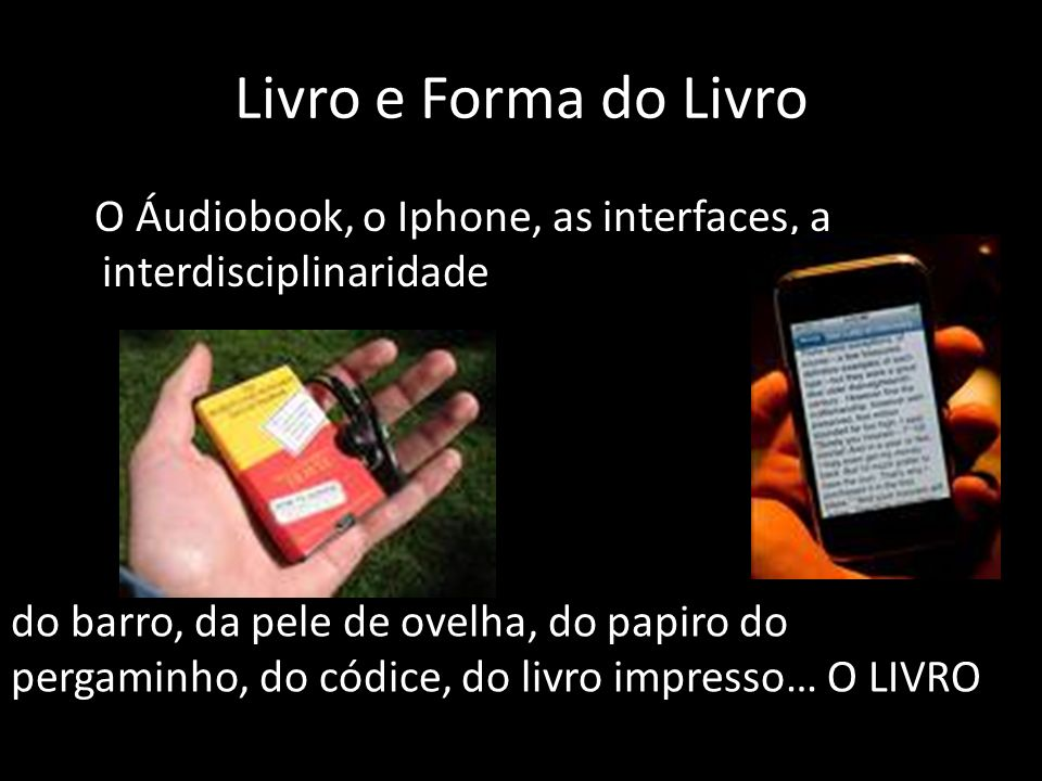 Livro e Forma do Livro O Áudiobook, o Iphone, as interfaces, a interdisciplinaridade.