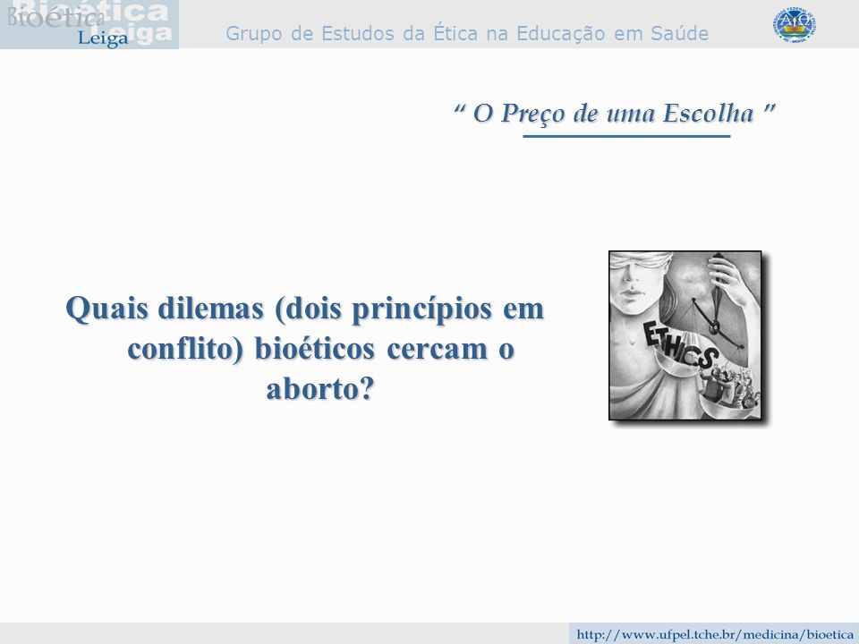 Quais dilemas (dois princípios em conflito) bioéticos cercam o aborto