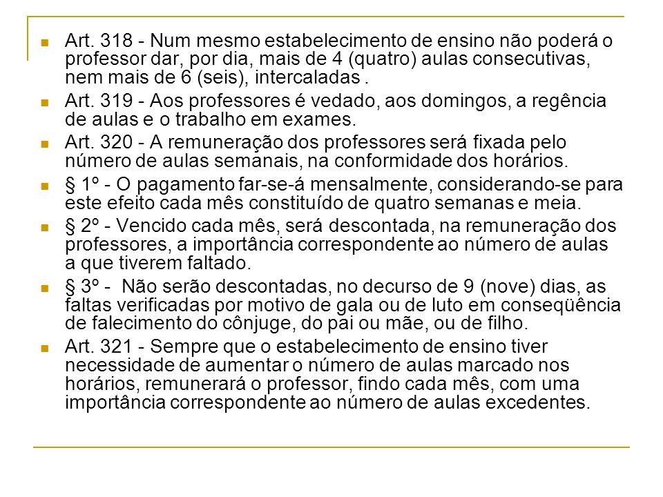 Art. 318 - Num mesmo estabelecimento de ensino não poderá o professor dar, por dia, mais de 4 (quatro) aulas consecutivas, nem mais de 6 (seis), intercaladas .
