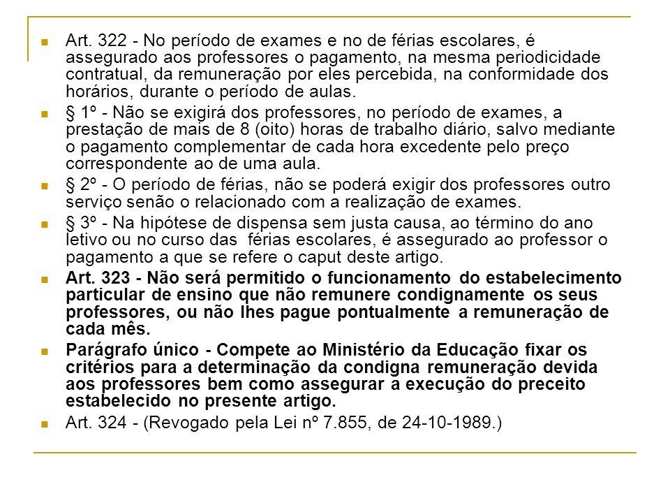 Art. 322 - No período de exames e no de férias escolares, é assegurado aos professores o pagamento, na mesma periodicidade contratual, da remuneração por eles percebida, na conformidade dos horários, durante o período de aulas.