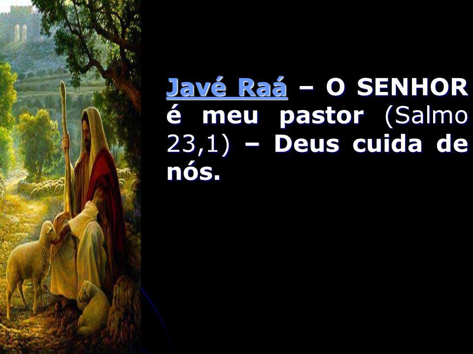 Javé Raá – O SENHOR é meu pastor (Salmo 23,1) – Deus cuida de nós.