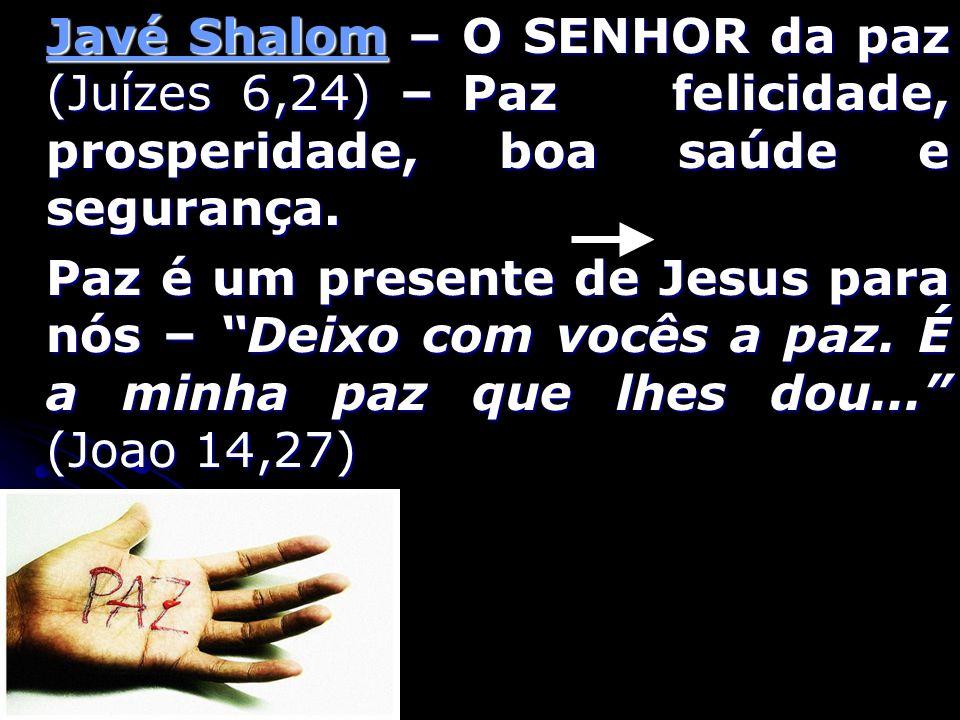 Javé Shalom – O SENHOR da paz (Juízes 6,24) – Paz felicidade, prosperidade, boa saúde e segurança.