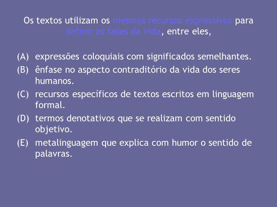 Os textos utilizam os mesmos recursos expressivos para definir as fases da vida, entre eles,