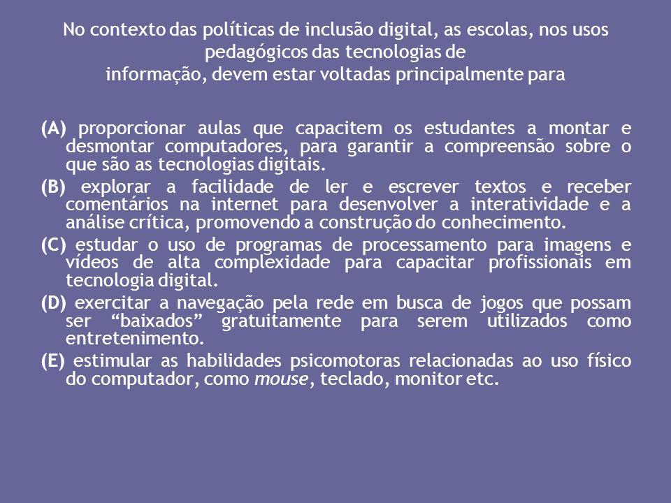 No contexto das políticas de inclusão digital, as escolas, nos usos pedagógicos das tecnologias de informação, devem estar voltadas principalmente para
