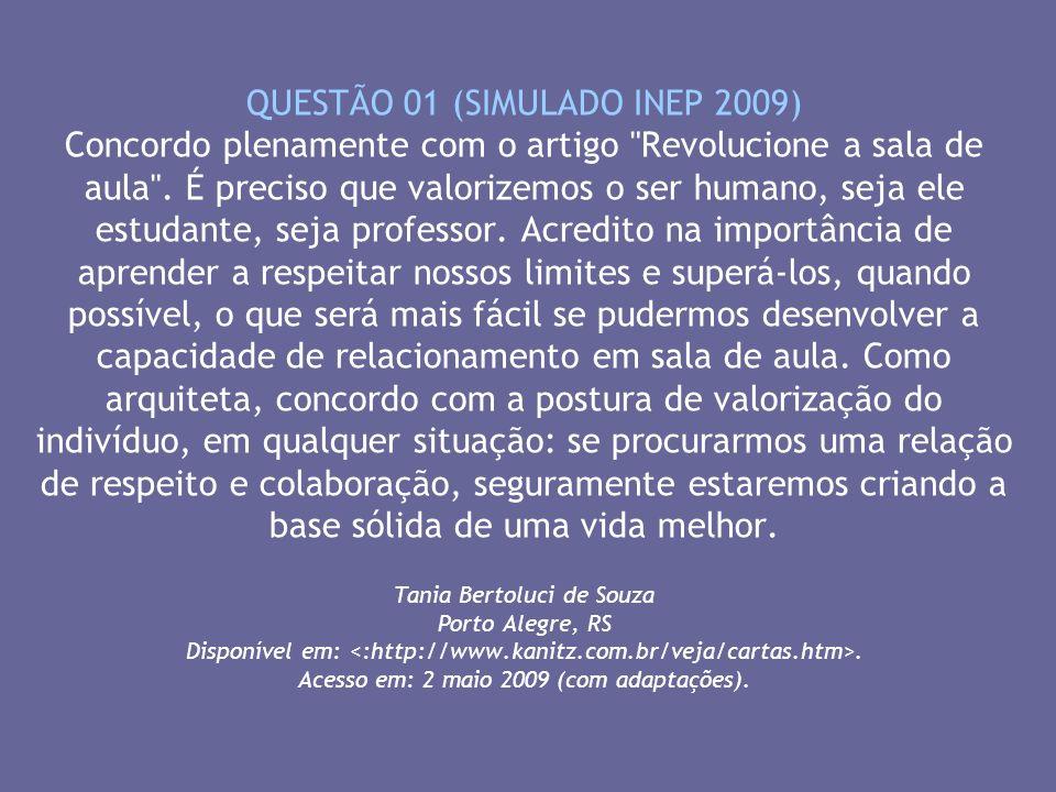 QUESTÃO 01 (SIMULADO INEP 2009) Concordo plenamente com o artigo Revolucione a sala de aula .