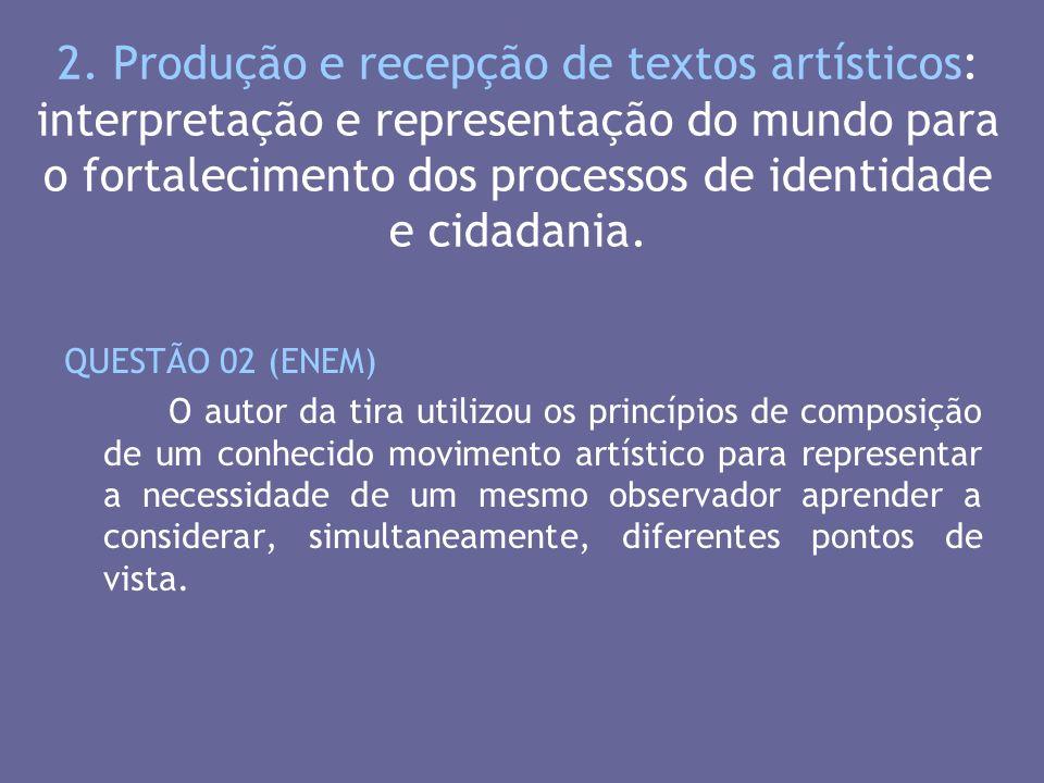 2. Produção e recepção de textos artísticos: interpretação e representação do mundo para o fortalecimento dos processos de identidade e cidadania.