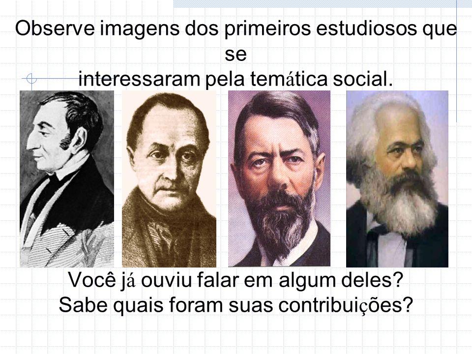 Observe imagens dos primeiros estudiosos que se interessaram pela temática social.