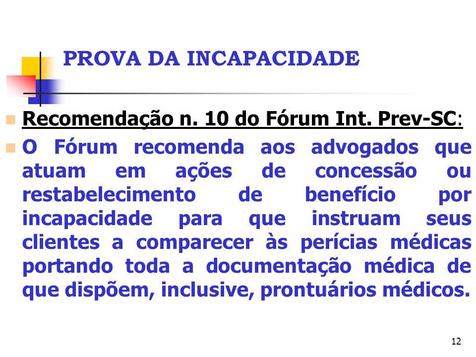PROVA DA INCAPACIDADE Recomendação n. 10 do Fórum Int. Prev-SC: