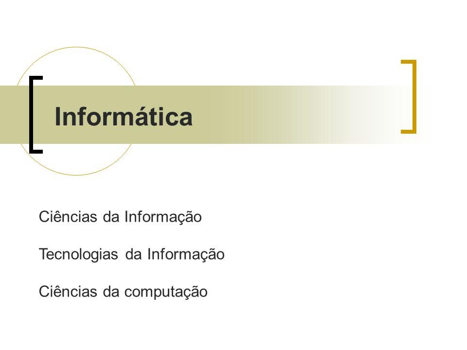 Informática Ciências da Informação Tecnologias da Informação