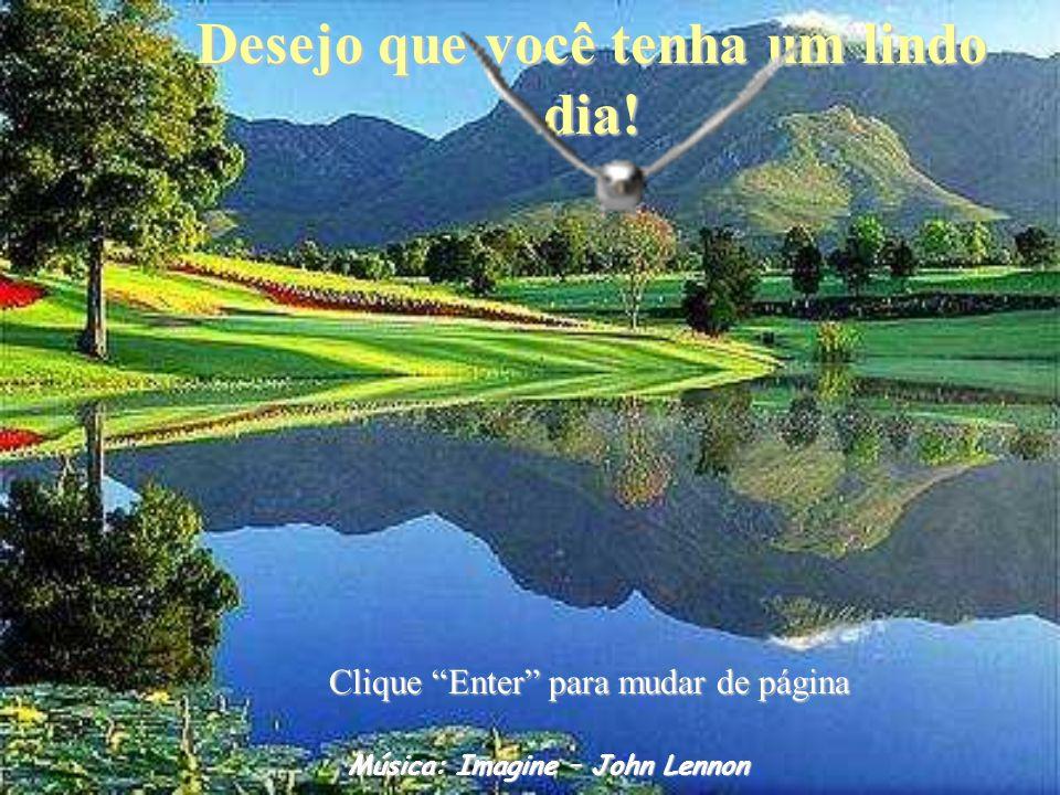 Desejo que você tenha um lindo dia! Música: Imagine – John Lennon