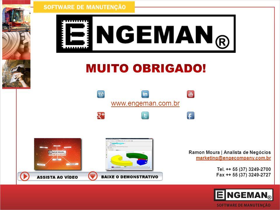 MUITO OBRIGADO! www.engeman.com.br Ramon Moura | Analista de Negócios