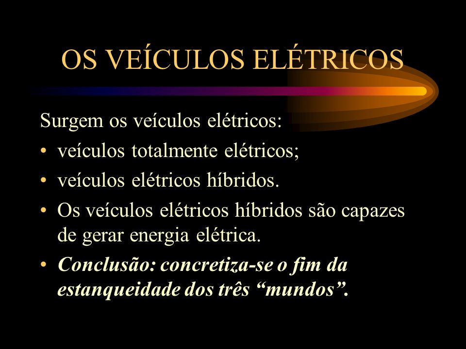 OS VEÍCULOS ELÉTRICOS Surgem os veículos elétricos:
