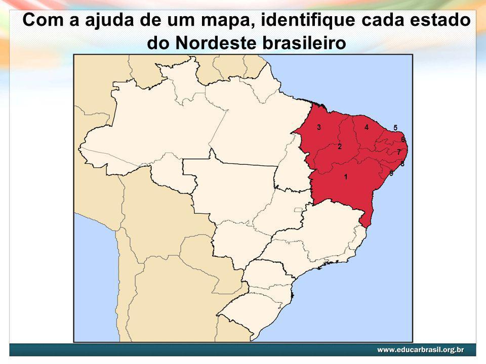 Com a ajuda de um mapa, identifique cada estado do Nordeste brasileiro