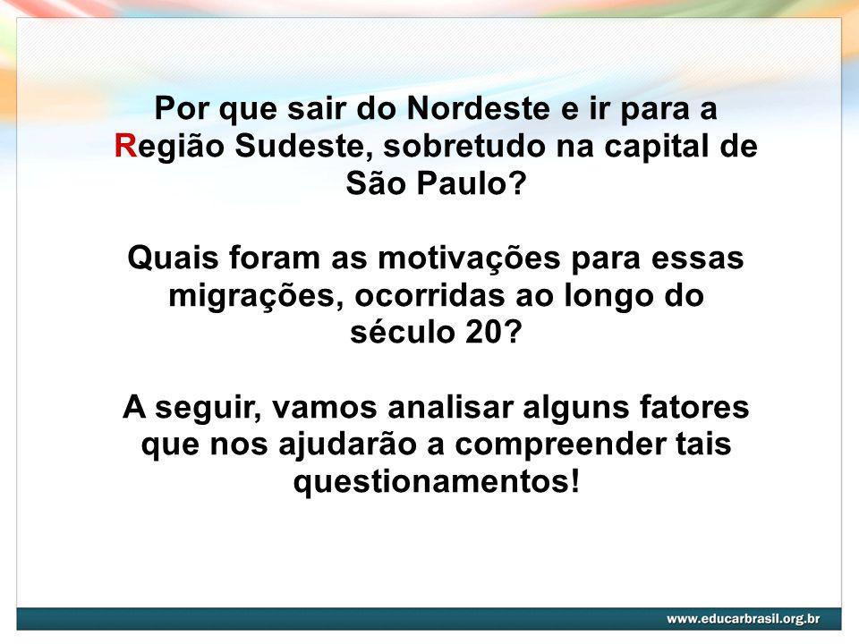 Por que sair do Nordeste e ir para a Região Sudeste, sobretudo na capital de São Paulo