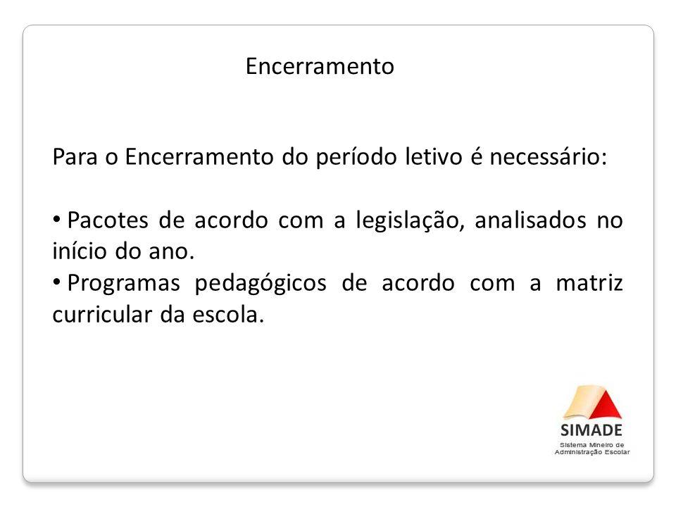 Encerramento Para o Encerramento do período letivo é necessário: Pacotes de acordo com a legislação, analisados no início do ano.