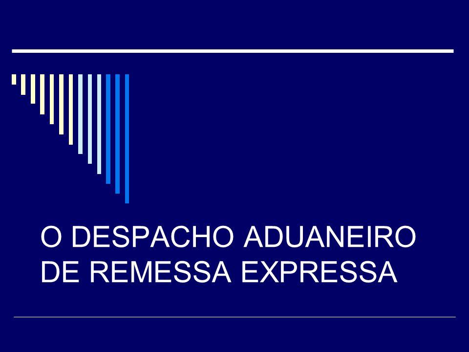 O DESPACHO ADUANEIRO DE REMESSA EXPRESSA