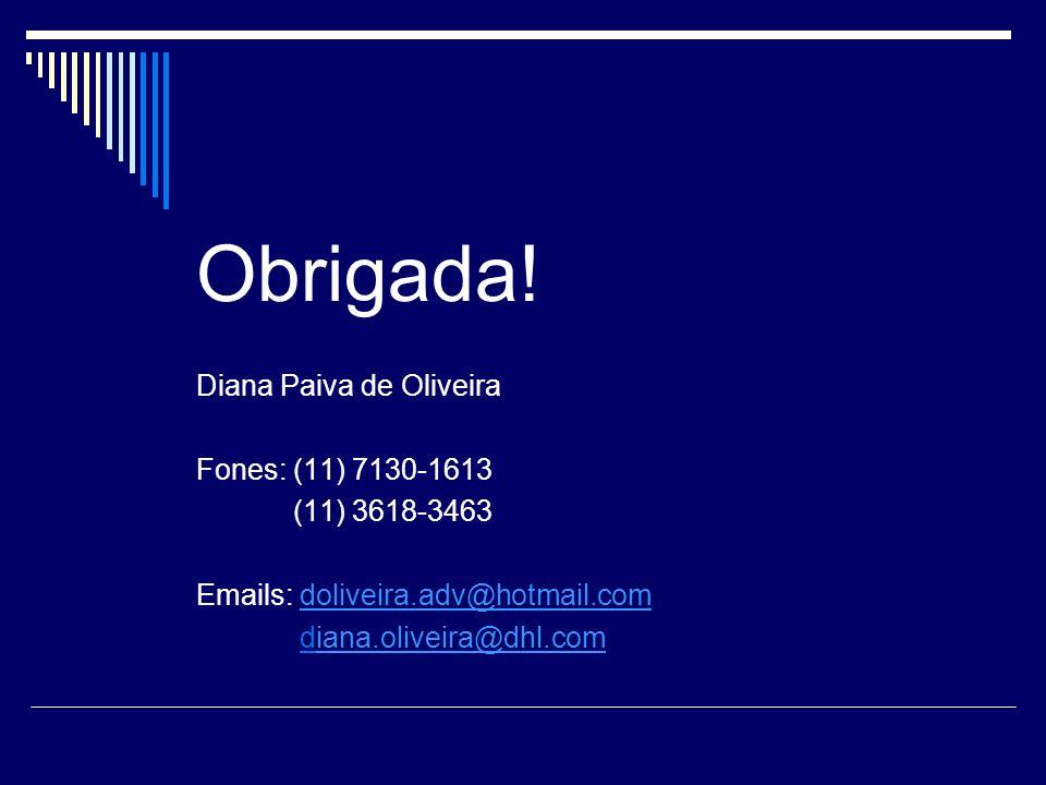 Obrigada! Diana Paiva de Oliveira Fones: (11) 7130-1613 (11) 3618-3463