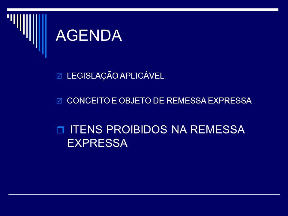 AGENDA ITENS PROIBIDOS NA REMESSA EXPRESSA LEGISLAÇÃO APLICÁVEL