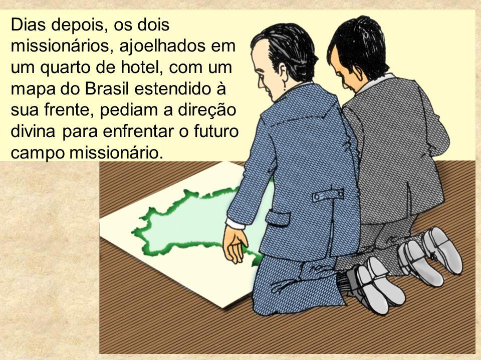 Dias depois, os dois missionários, ajoelhados em um quarto de hotel, com um mapa do Brasil estendido à sua frente, pediam a direção divina para enfrentar o futuro campo missionário.