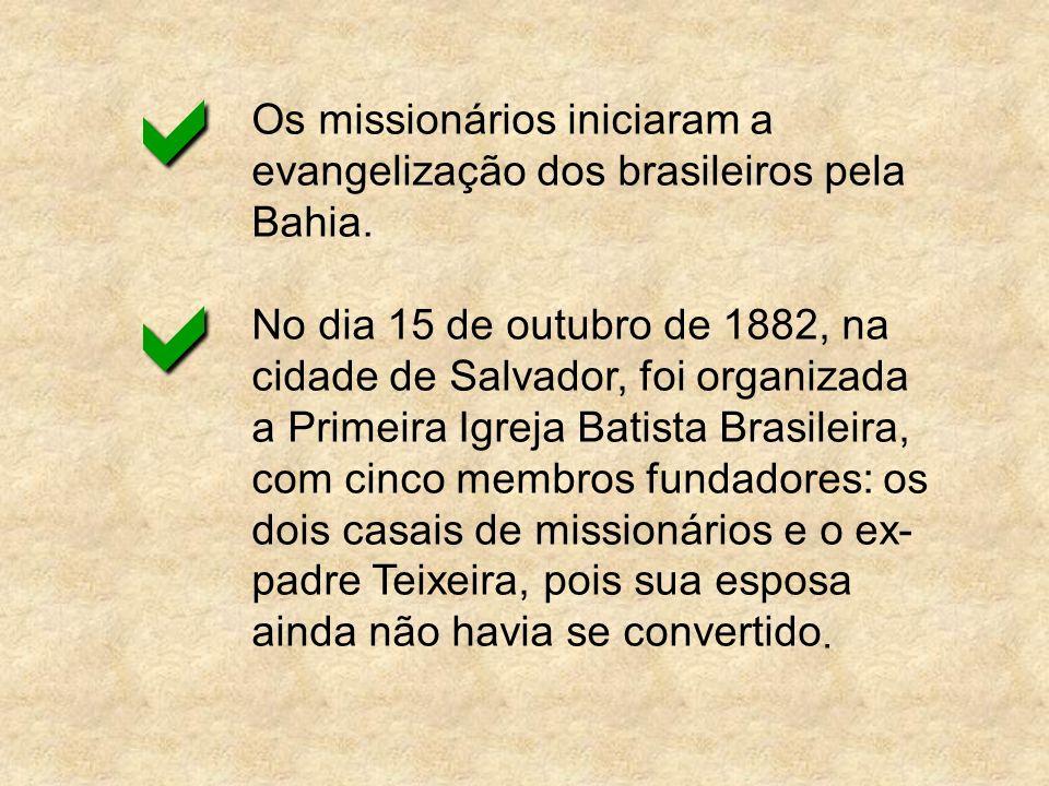 a Os missionários iniciaram a evangelização dos brasileiros pela Bahia.