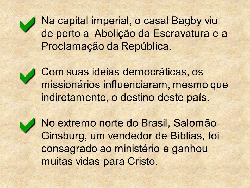 a Na capital imperial, o casal Bagby viu de perto a Abolição da Escravatura e a Proclamação da República.