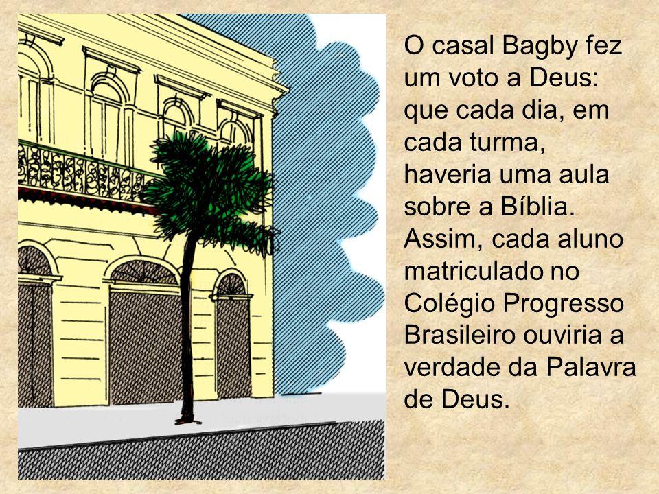 O casal Bagby fez um voto a Deus: que cada dia, em cada turma, haveria uma aula sobre a Bíblia.
