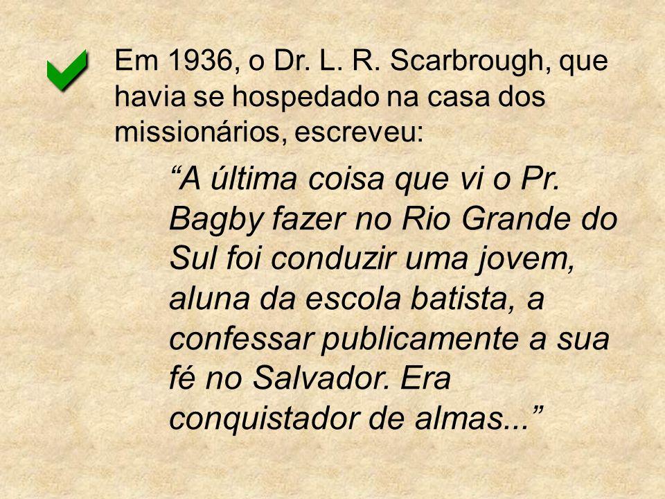 a Em 1936, o Dr. L. R. Scarbrough, que havia se hospedado na casa dos missionários, escreveu: