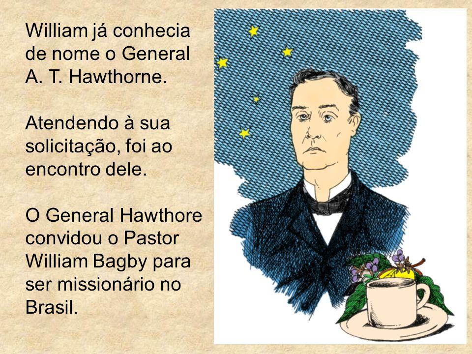 William já conhecia de nome o General A. T. Hawthorne.
