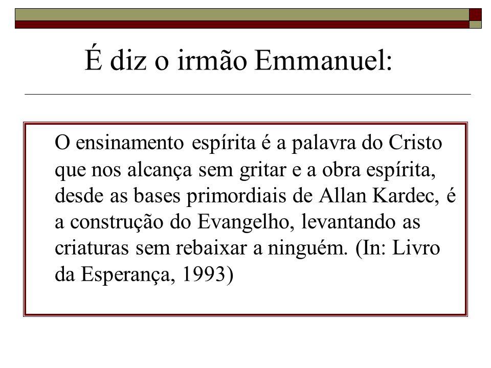 É diz o irmão Emmanuel: