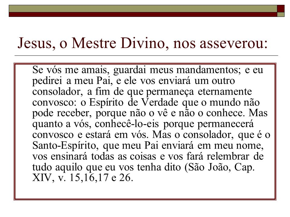 Jesus, o Mestre Divino, nos asseverou: