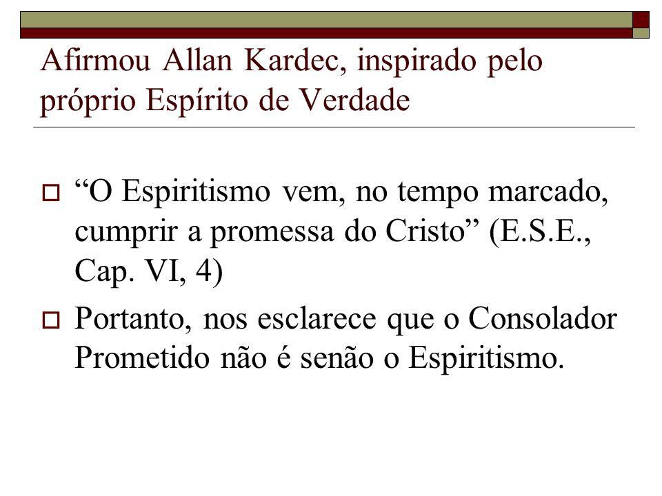 Afirmou Allan Kardec, inspirado pelo próprio Espírito de Verdade