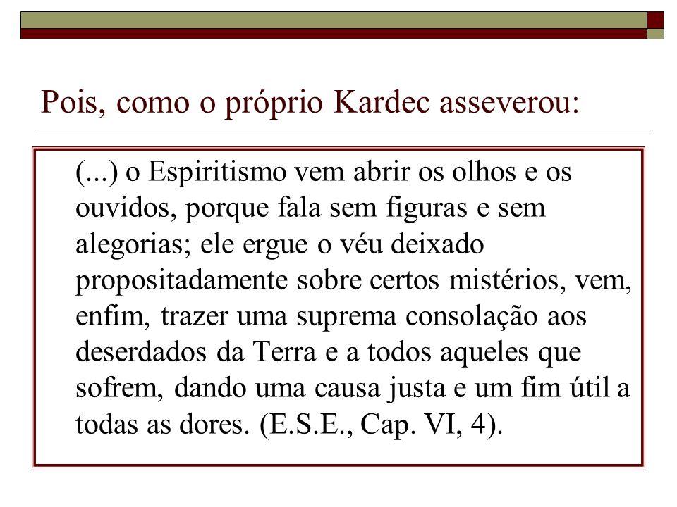 Pois, como o próprio Kardec asseverou:
