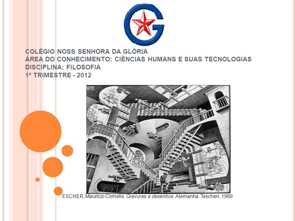 COLÉGIO NOSS SENHORA DA GLÓRIA ÁREA DO CONHECIMENTO: CIÊNCIAS HUMANS E SUAS TECNOLOGIAS DISCIPLINA: FILOSOFIA 1º TRIMESTRE - 2012