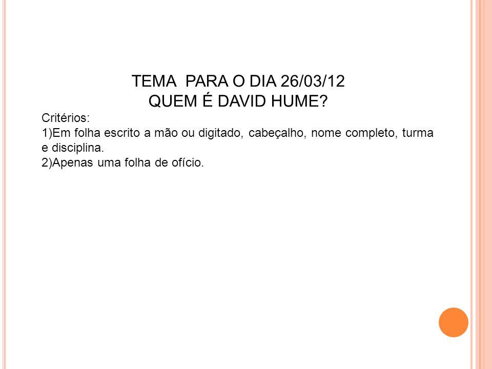 TEMA PARA O DIA 26/03/12 QUEM É DAVID HUME Critérios:
