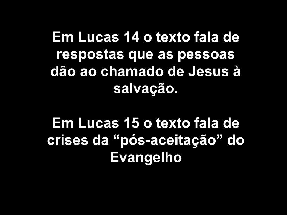 Em Lucas 15 o texto fala de crises da pós-aceitação do Evangelho