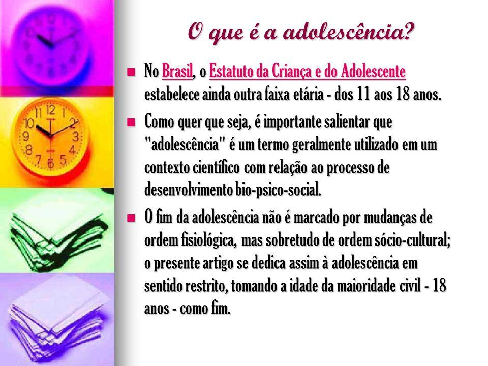 O que é a adolescência No Brasil, o Estatuto da Criança e do Adolescente estabelece ainda outra faixa etária - dos 11 aos 18 anos.