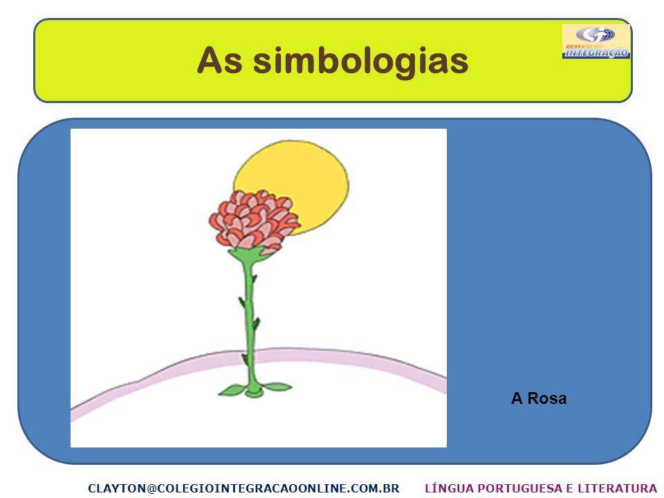 As simbologias A Rosa CLAYTON@COLEGIOINTEGRACAOONLINE.COM.BR