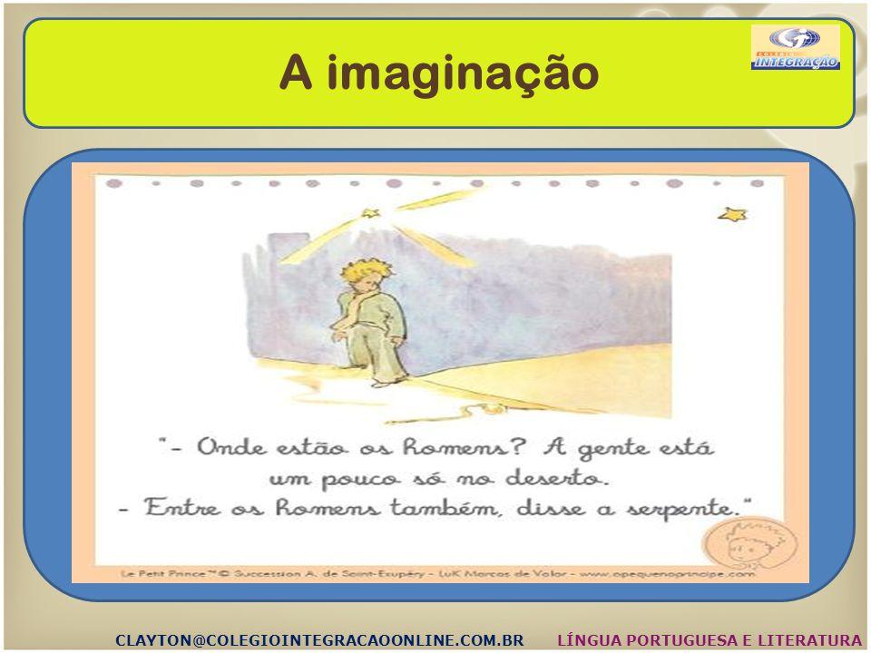 A imaginação CLAYTON@COLEGIOINTEGRACAOONLINE.COM.BR